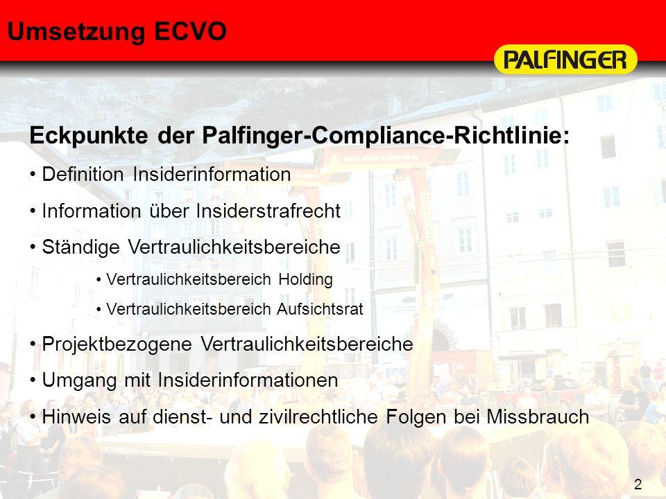 2 Umsetzung ECVO Eckpunkte der Palfinger-Compliance-Richtlinie: Definition Insiderinformation Information über Insiderstrafrecht Ständige Vertraulichk