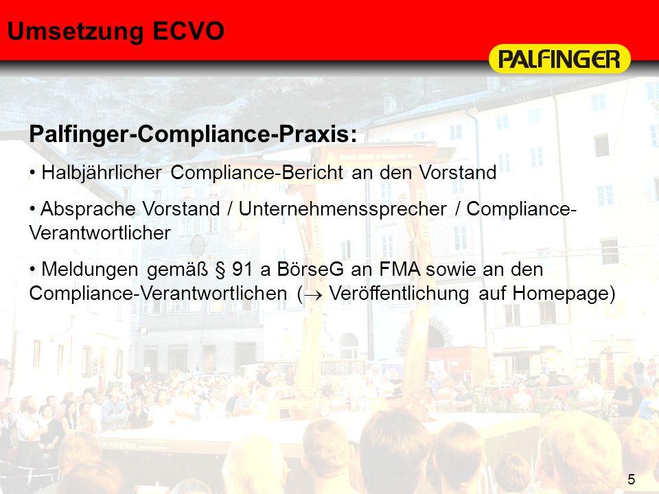 5 Umsetzung ECVO Palfinger-Compliance-Praxis: Halbjährlicher Compliance-Bericht an den Vorstand Absprache Vorstand / Unternehmenssprecher / Compliance