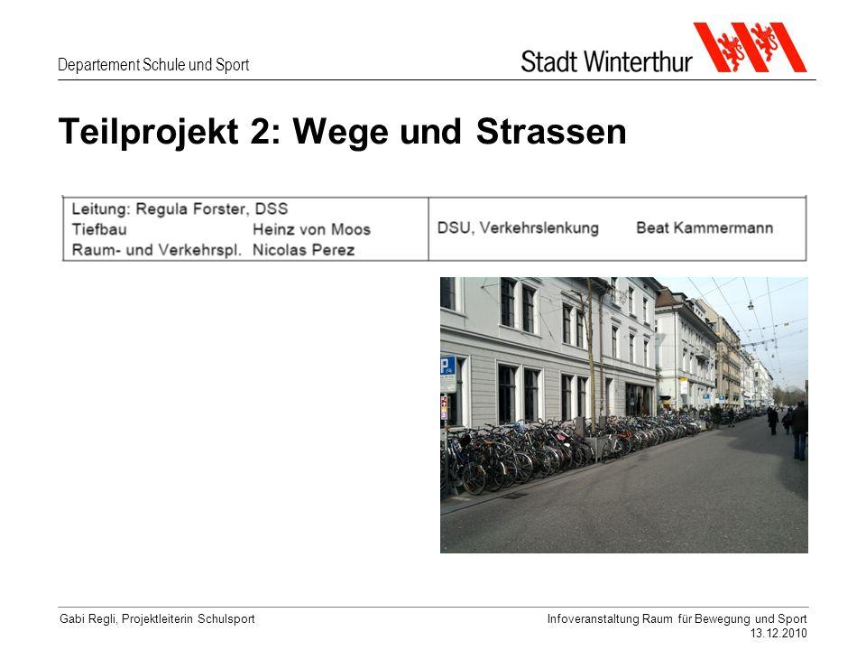 Departement Schule und Sport Gabi Regli, Projektleiterin SchulsportInfoveranstaltung Raum für Bewegung und Sport 13.12.2010 Teilprojekt 2: Wege und Strassen