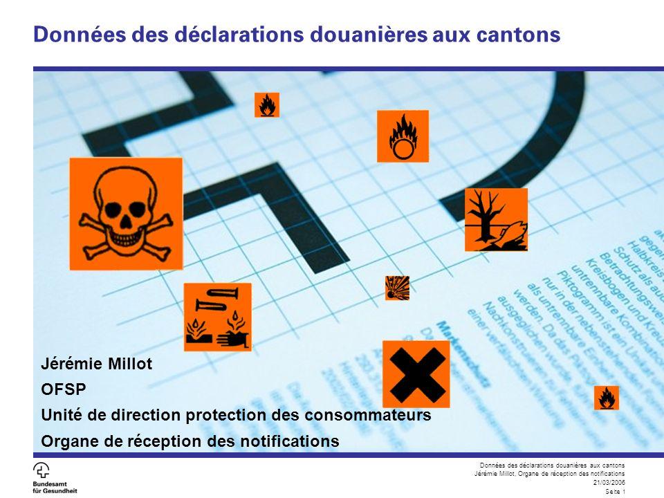 Données des déclarations douanières aux cantons Jérémie Millot, Organe de réception des notifications 21/03/2006 Seite 1 Données des déclarations doua