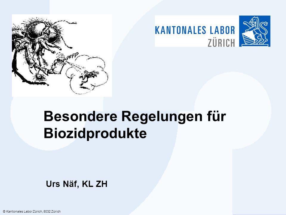 © Kantonales Labor Zürich, 8032 Zürich Besondere Regelungen für Biozidprodukte Urs Näf, KL ZH