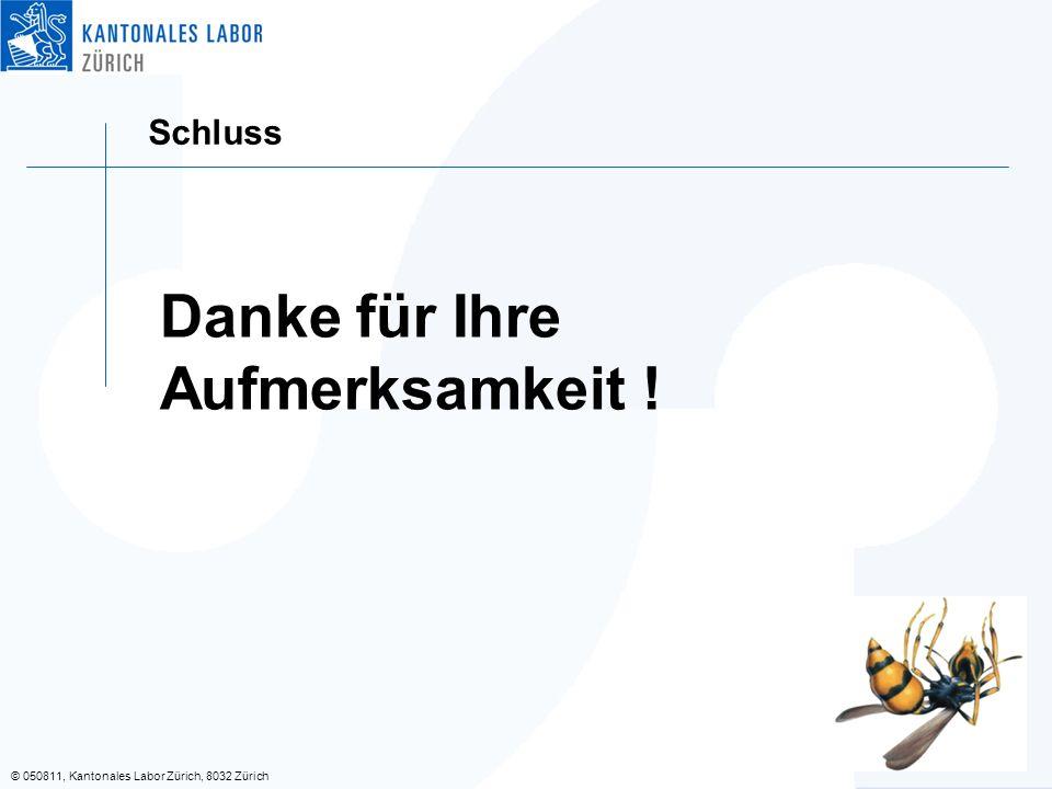 © 050811, Kantonales Labor Zürich, 8032 Zürich Schluss Danke für Ihre Aufmerksamkeit !
