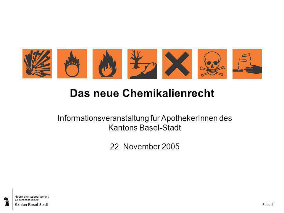 Kanton Basel-Stadt Gesundheitsdepartement Gesundheitsschutz Folie 1 Das neue Chemikalienrecht Informationsveranstaltung für ApothekerInnen des Kantons