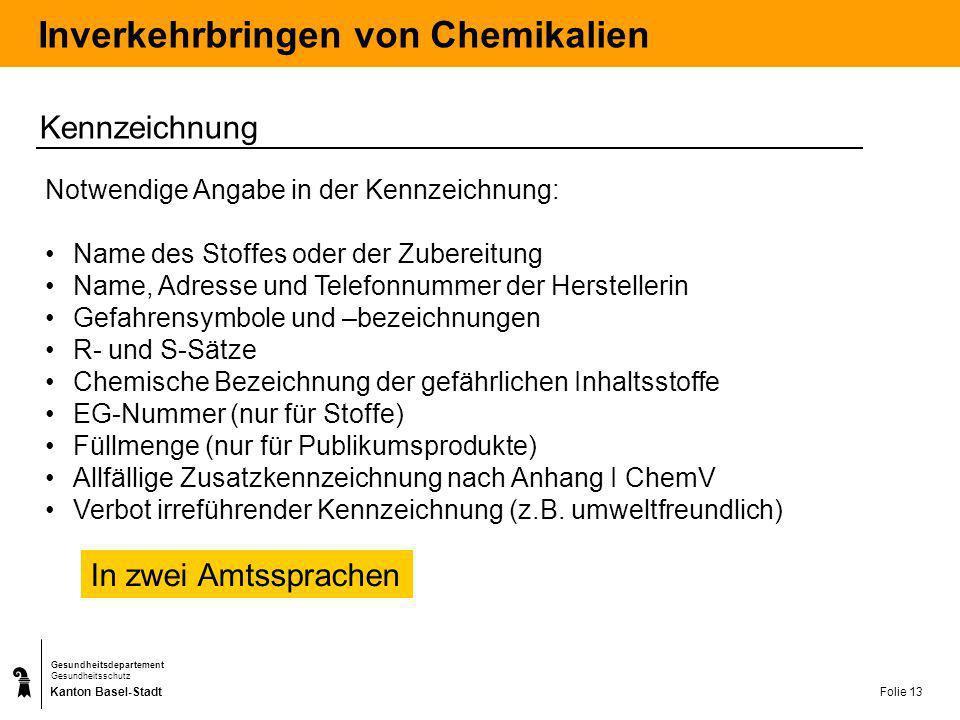 Kanton Basel-Stadt Gesundheitsdepartement Gesundheitsschutz Folie 13 Inverkehrbringen von Chemikalien Kennzeichnung Notwendige Angabe in der Kennzeich