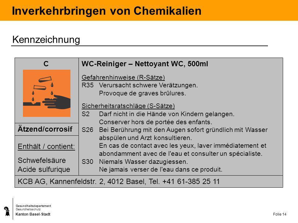 Kanton Basel-Stadt Gesundheitsdepartement Gesundheitsschutz Folie 14 Inverkehrbringen von Chemikalien WC-Reiniger – Nettoyant WC, 500ml Gefahrenhinwei