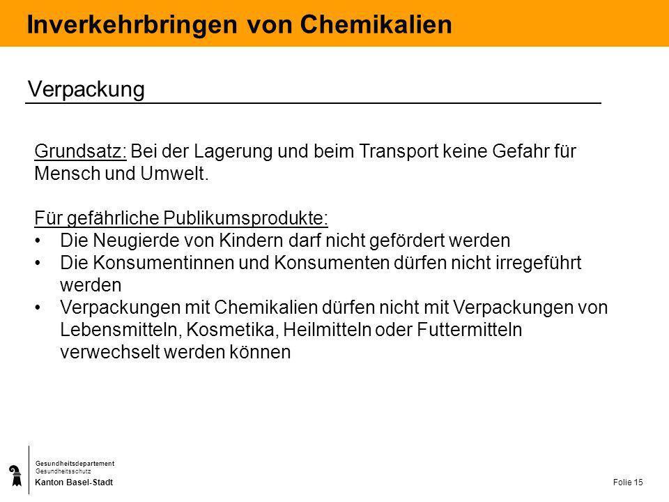 Kanton Basel-Stadt Gesundheitsdepartement Gesundheitsschutz Folie 15 Inverkehrbringen von Chemikalien Verpackung Grundsatz: Bei der Lagerung und beim