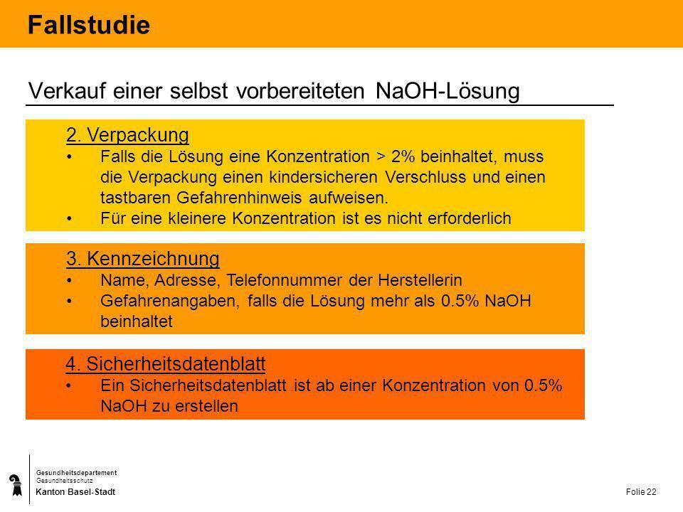 Kanton Basel-Stadt Gesundheitsdepartement Gesundheitsschutz Folie 22 Fallstudie 2. Verpackung Falls die Lösung eine Konzentration > 2% beinhaltet, mus