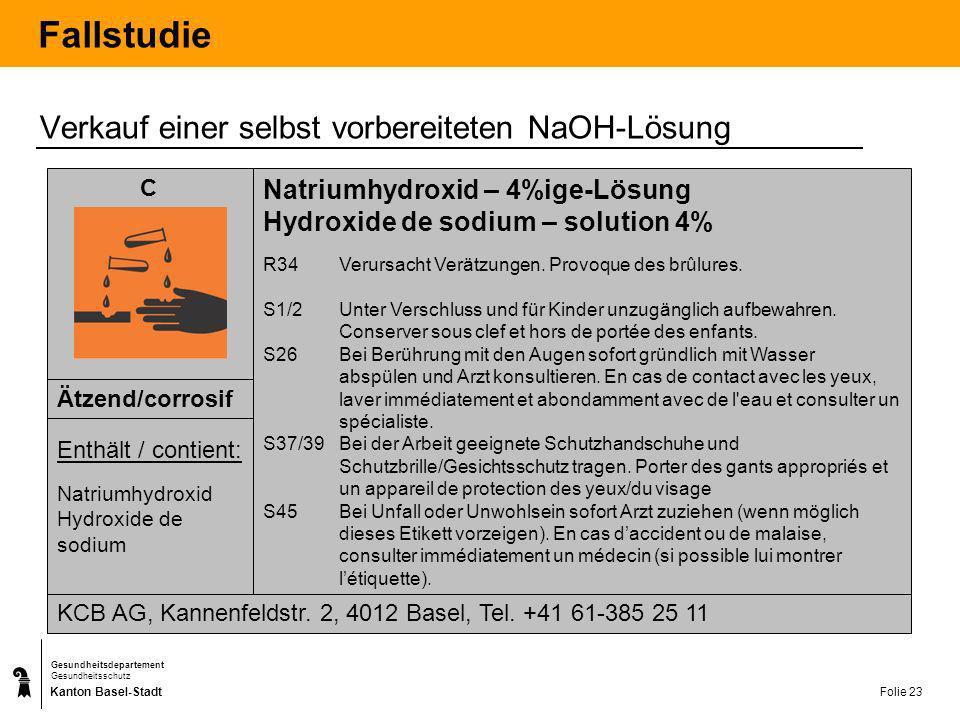 Kanton Basel-Stadt Gesundheitsdepartement Gesundheitsschutz Folie 23 Fallstudie Natriumhydroxid – 4%ige-Lösung Hydroxide de sodium – solution 4% R34Ve