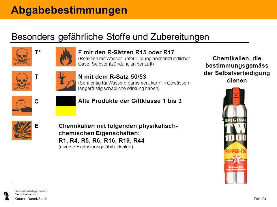 Kanton Basel-Stadt Gesundheitsdepartement Gesundheitsschutz Folie 24 Abgabebestimmungen Besonders gefährliche Stoffe und Zubereitungen E F mit den R-S