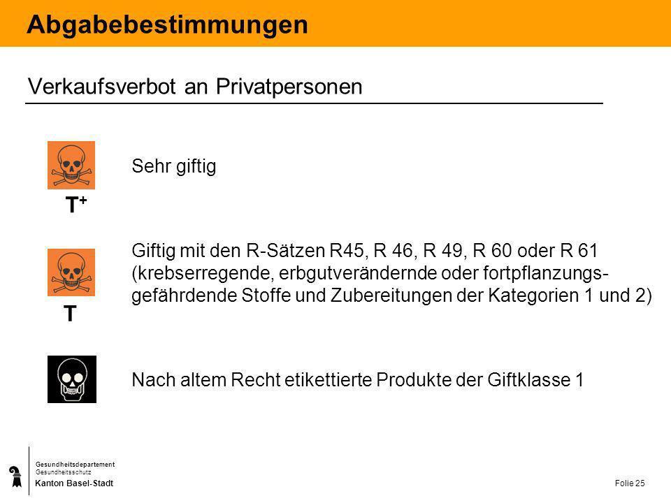 Kanton Basel-Stadt Gesundheitsdepartement Gesundheitsschutz Folie 25 Abgabebestimmungen Verkaufsverbot an Privatpersonen Giftig mit den R-Sätzen R45,