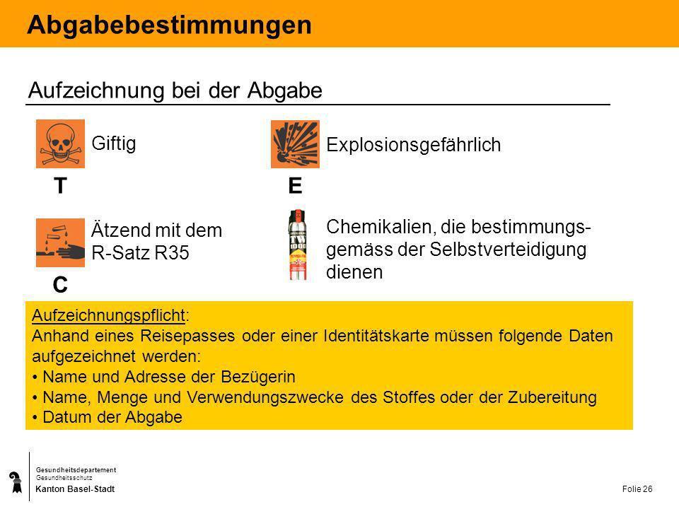 Kanton Basel-Stadt Gesundheitsdepartement Gesundheitsschutz Folie 26 Abgabebestimmungen Aufzeichnung bei der Abgabe TC E Giftig Ätzend mit dem R-Satz