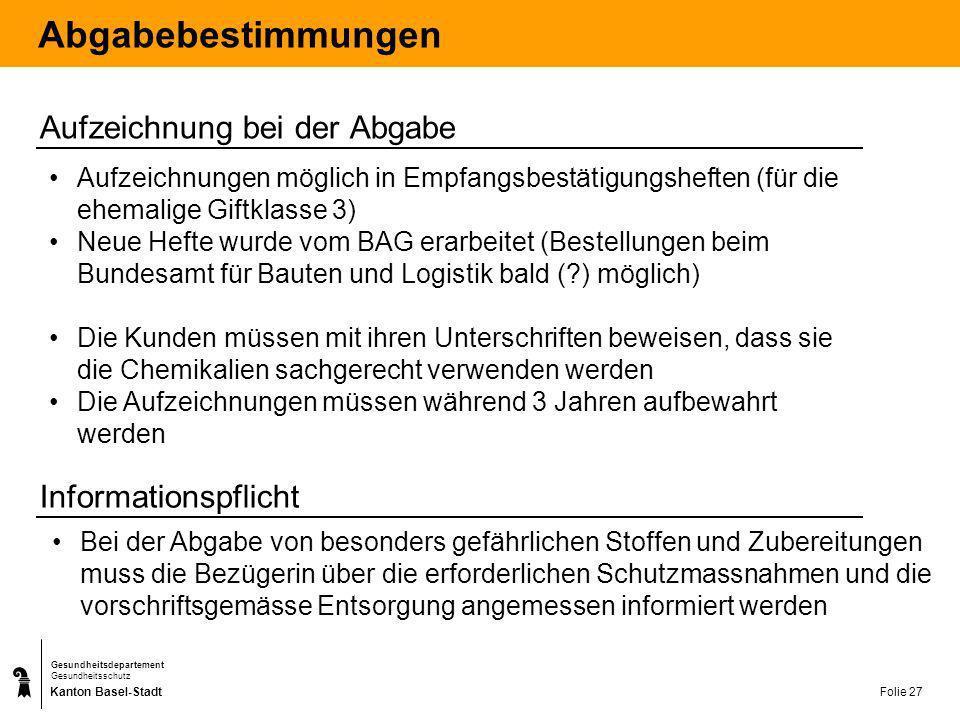 Kanton Basel-Stadt Gesundheitsdepartement Gesundheitsschutz Folie 27 Abgabebestimmungen Aufzeichnung bei der Abgabe Aufzeichnungen möglich in Empfangs