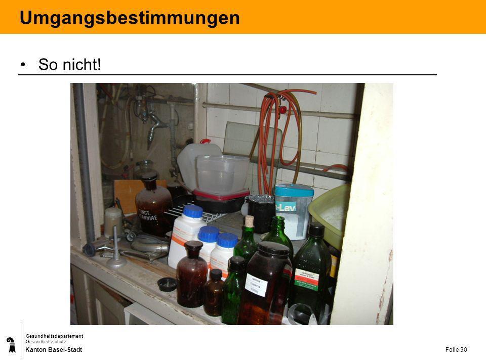 Kanton Basel-Stadt Gesundheitsdepartement Gesundheitsschutz Folie 30 Umgangsbestimmungen So nicht!