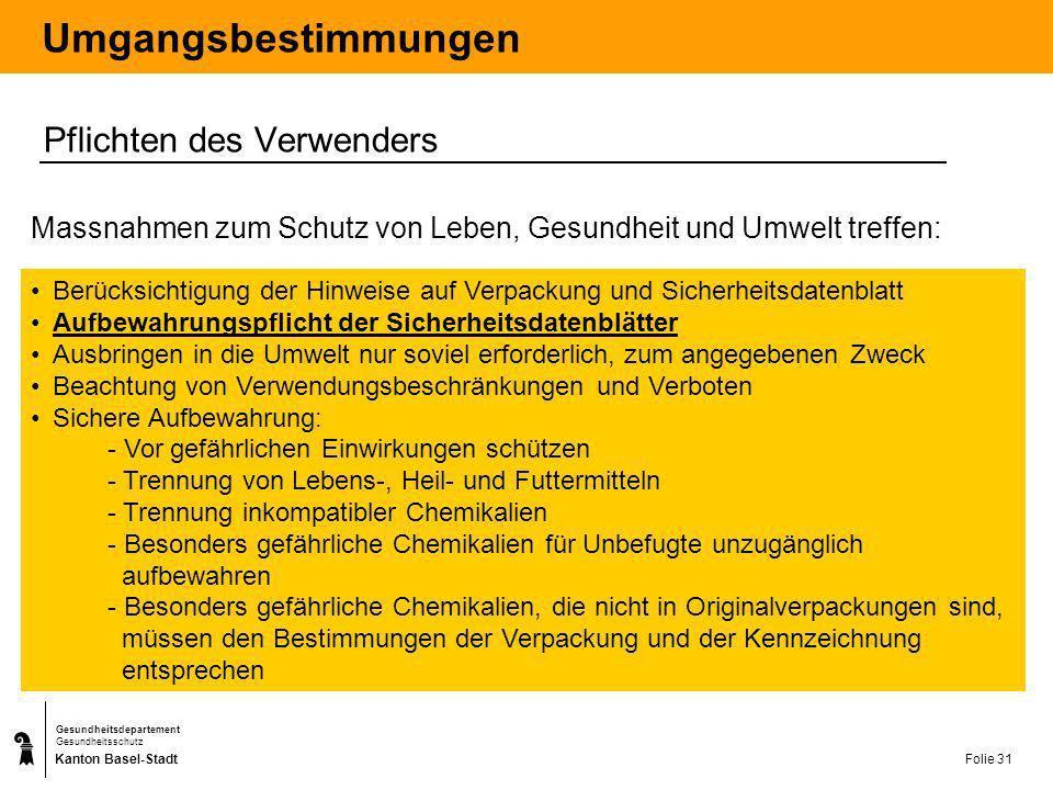 Kanton Basel-Stadt Gesundheitsdepartement Gesundheitsschutz Folie 31 Umgangsbestimmungen Pflichten des Verwenders Massnahmen zum Schutz von Leben, Ges