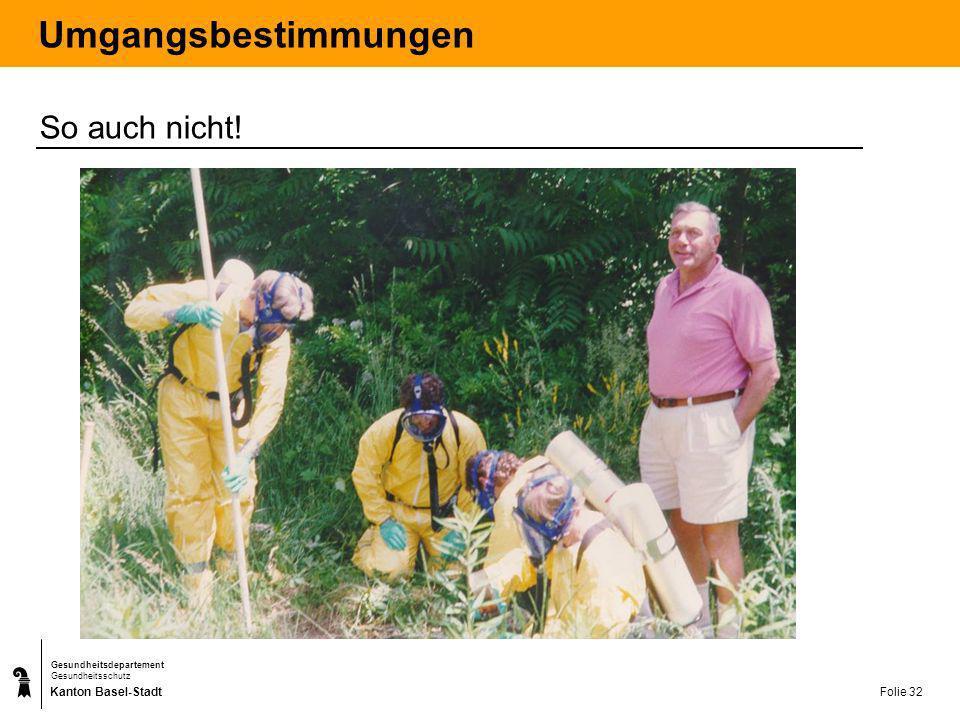 Kanton Basel-Stadt Gesundheitsdepartement Gesundheitsschutz Folie 32 Umgangsbestimmungen So auch nicht!