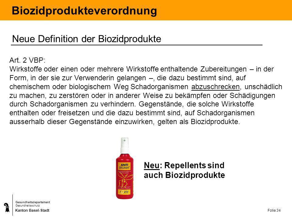 Kanton Basel-Stadt Gesundheitsdepartement Gesundheitsschutz Folie 34 Biozidprodukteverordnung Neue Definition der Biozidprodukte Art. 2 VBP: Wirkstoff