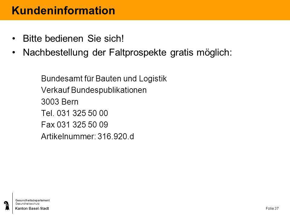 Kanton Basel-Stadt Gesundheitsdepartement Gesundheitsschutz Folie 37 Kundeninformation Bitte bedienen Sie sich! Nachbestellung der Faltprospekte grati