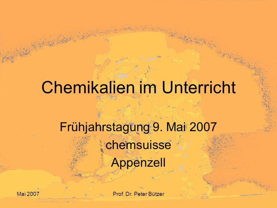 Mai 2007Prof.Dr. Peter Bützer Chemikalien im Unterricht Frühjahrstagung 9.