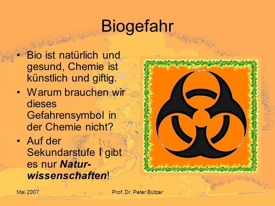 Mai 2007Prof. Dr. Peter Bützer Biogefahr Bio ist natürlich und gesund, Chemie ist künstlich und giftig. Warum brauchen wir dieses Gefahrensymbol in de