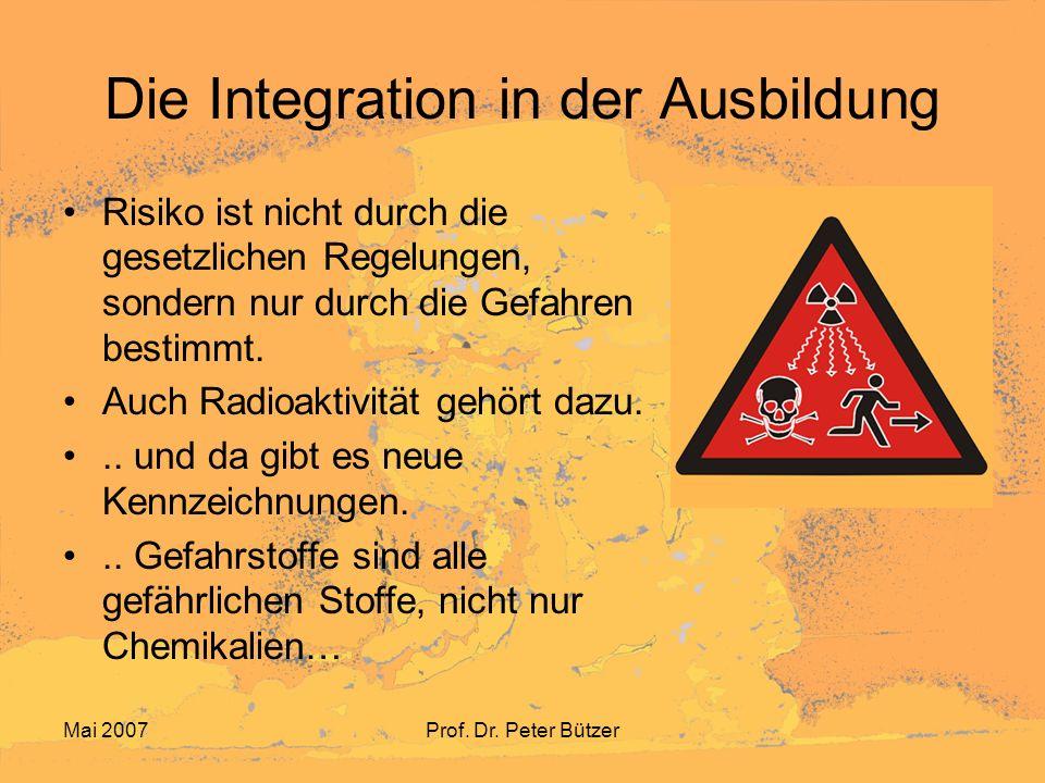 Mai 2007Prof. Dr. Peter Bützer Die Integration in der Ausbildung Risiko ist nicht durch die gesetzlichen Regelungen, sondern nur durch die Gefahren be
