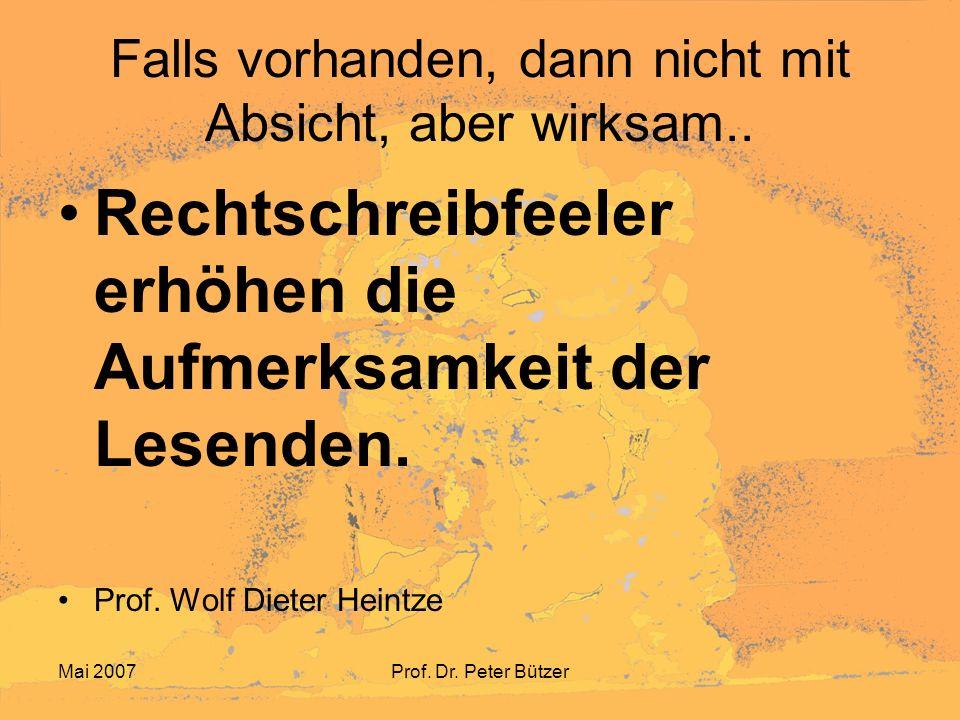 Mai 2007Prof.Dr. Peter Bützer Falls vorhanden, dann nicht mit Absicht, aber wirksam..