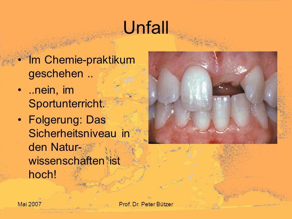 Mai 2007Prof.Dr. Peter Bützer Unfall Im Chemie-praktikum geschehen....nein, im Sportunterricht.