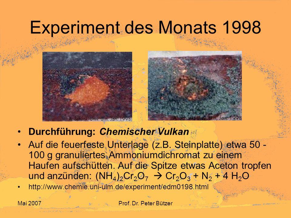 Mai 2007Prof. Dr. Peter Bützer Experiment des Monats 1998 Durchführung: Chemischer Vulkan Auf die feuerfeste Unterlage (z.B. Steinplatte) etwa 50 - 10