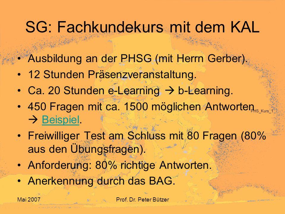 Mai 2007Prof. Dr. Peter Bützer SG: Fachkundekurs mit dem KAL Ausbildung an der PHSG (mit Herrn Gerber). 12 Stunden Präsenzveranstaltung. Ca. 20 Stunde