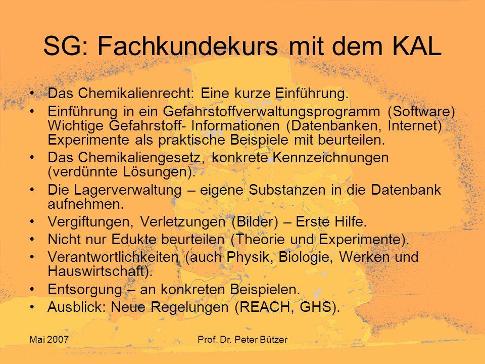 Mai 2007Prof. Dr. Peter Bützer SG: Fachkundekurs mit dem KAL Das Chemikalienrecht: Eine kurze Einführung. Einführung in ein Gefahrstoffverwaltungsprog