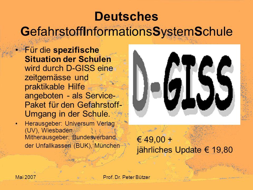Mai 2007Prof. Dr. Peter Bützer Deutsches GefahrstoffInformationsSystemSchule Für die spezifische Situation der Schulen wird durch D-GISS eine zeitgemä