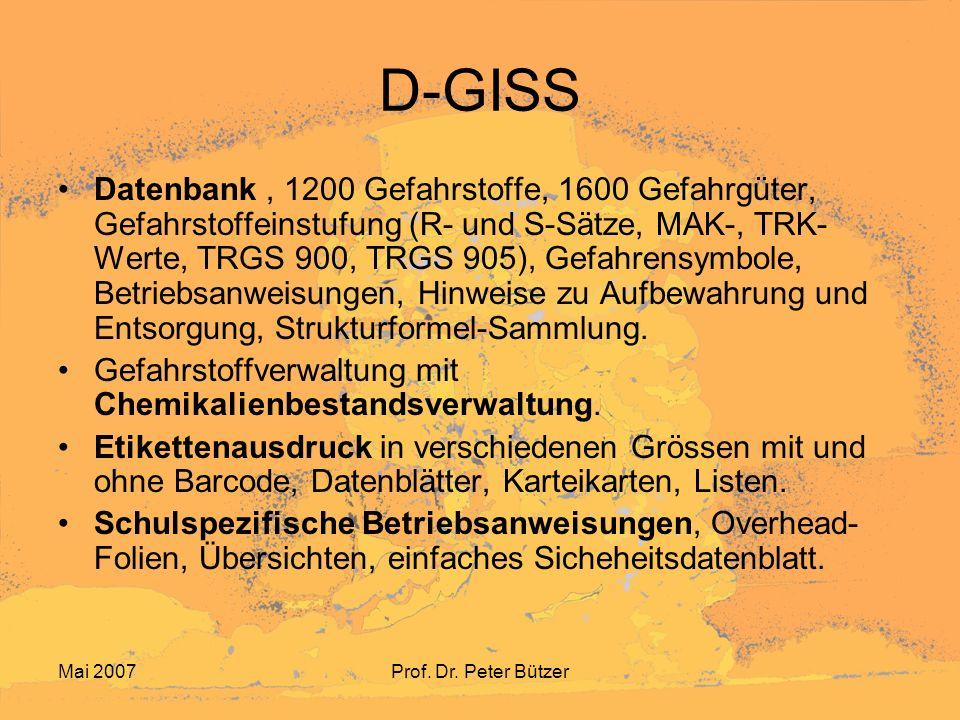 Mai 2007Prof. Dr. Peter Bützer D-GISS Datenbank, 1200 Gefahrstoffe, 1600 Gefahrgüter, Gefahrstoffeinstufung (R- und S-Sätze, MAK-, TRK- Werte, TRGS 90