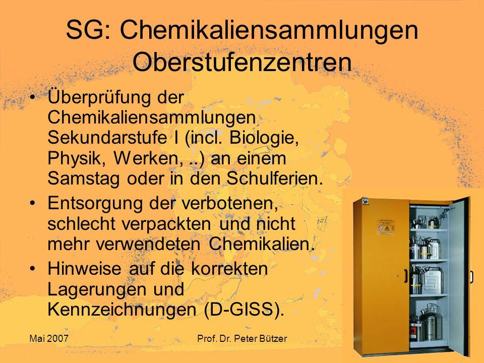 Mai 2007Prof. Dr. Peter Bützer SG: Chemikaliensammlungen Oberstufenzentren Überprüfung der Chemikaliensammlungen Sekundarstufe I (incl. Biologie, Phys