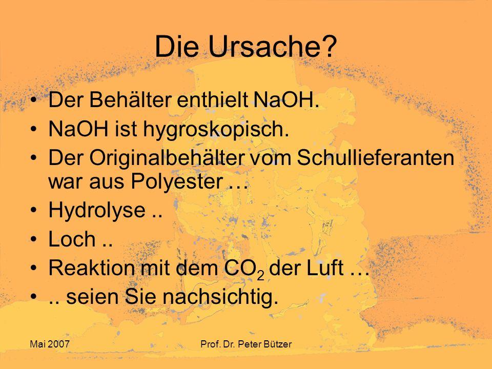Mai 2007Prof.Dr. Peter Bützer Die Ursache. Der Behälter enthielt NaOH.