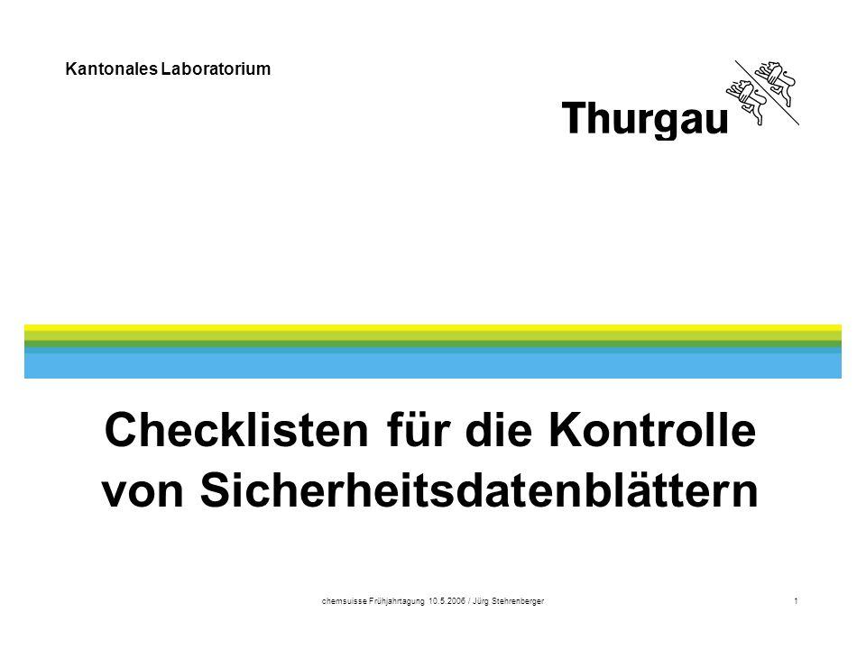 Kantonales Laboratorium chemsuisse Frühjahrtagung 10.5.2006 / Jürg Stehrenberger1 Checklisten für die Kontrolle von Sicherheitsdatenblättern