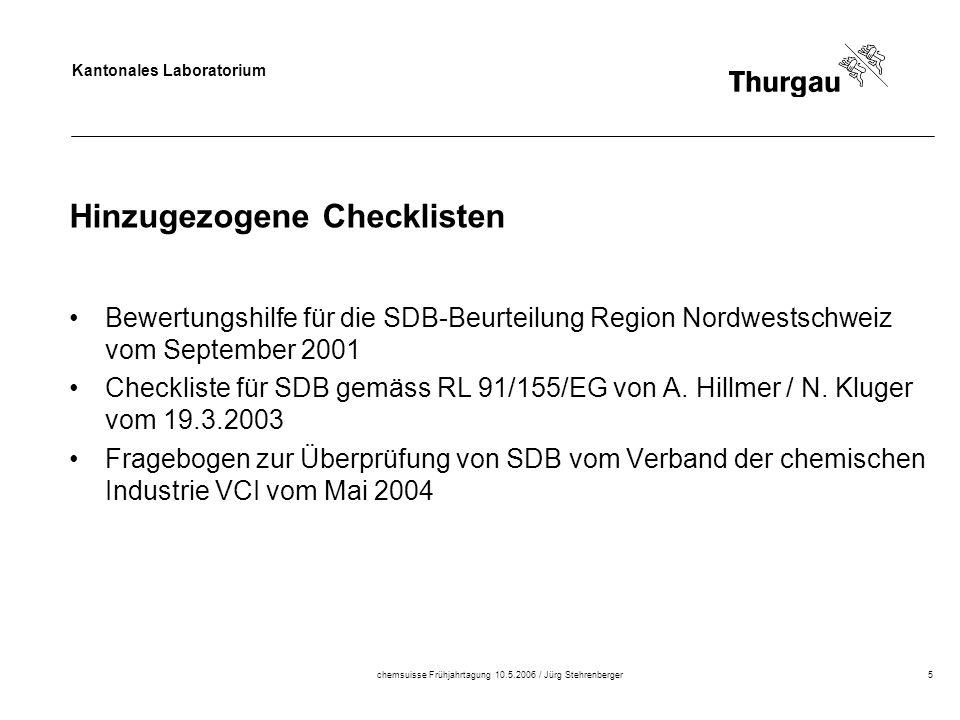 Kantonales Laboratorium chemsuisse Frühjahrtagung 10.5.2006 / Jürg Stehrenberger5 Hinzugezogene Checklisten Bewertungshilfe für die SDB-Beurteilung Region Nordwestschweiz vom September 2001 Checkliste für SDB gemäss RL 91/155/EG von A.