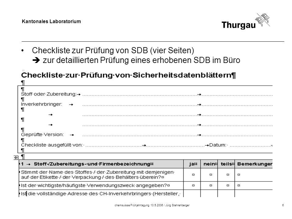 Kantonales Laboratorium chemsuisse Frühjahrtagung 10.5.2006 / Jürg Stehrenberger6 Checkliste zur Prüfung von SDB (vier Seiten) zur detaillierten Prüfung eines erhobenen SDB im Büro