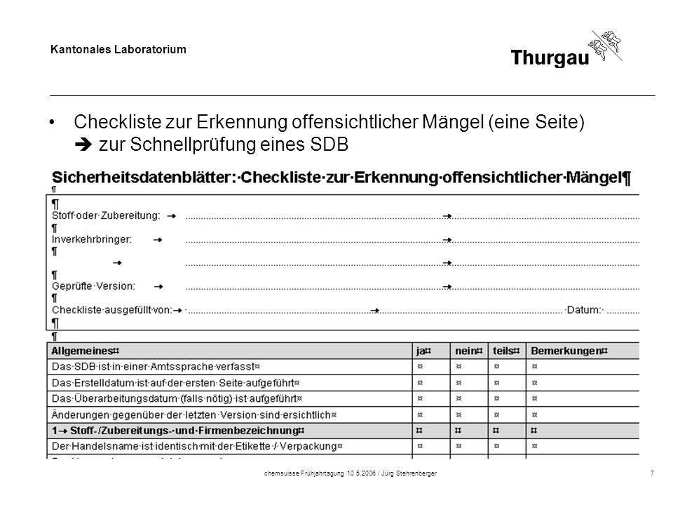 Kantonales Laboratorium chemsuisse Frühjahrtagung 10.5.2006 / Jürg Stehrenberger7 Checkliste zur Erkennung offensichtlicher Mängel (eine Seite) zur Schnellprüfung eines SDB