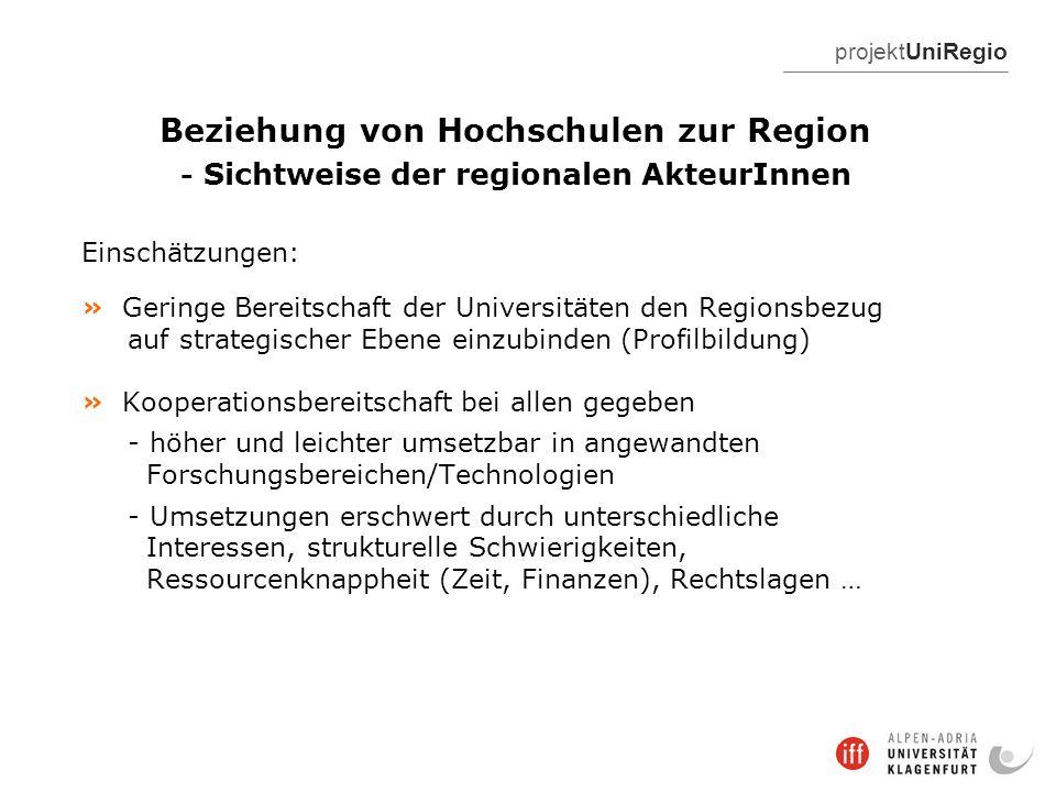 projektUniRegio Beziehung von Hochschulen zur Region - Sichtweise der regionalen AkteurInnen Einschätzungen: » Geringe Bereitschaft der Universitäten