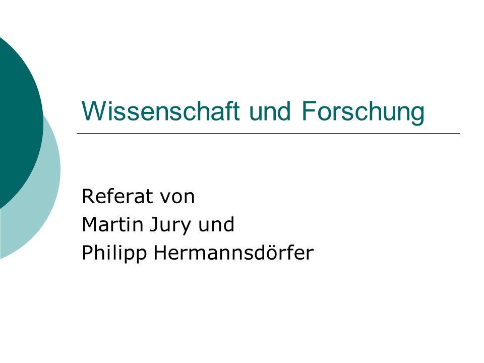 Wissenschaft und Forschung Referat von Martin Jury und Philipp Hermannsdörfer