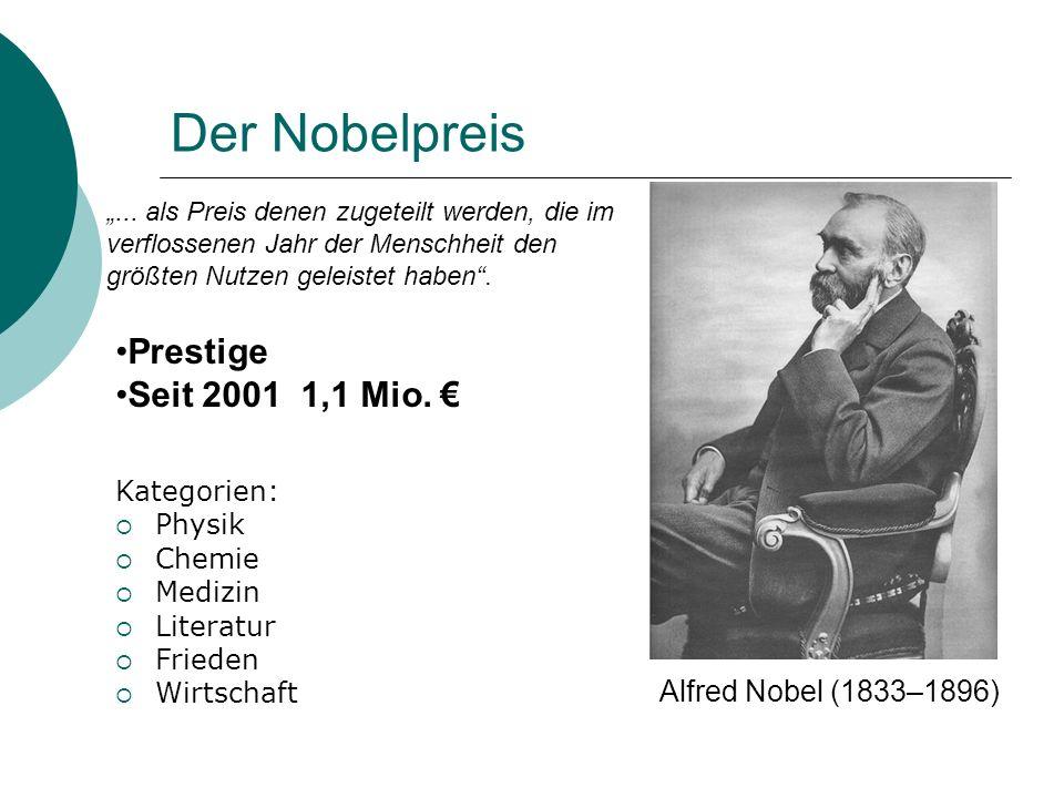 Der Nobelpreis Kategorien: Physik Chemie Medizin Literatur Frieden Wirtschaft Alfred Nobel (1833–1896) Prestige Seit 2001 1,1 Mio.... als Preis denen