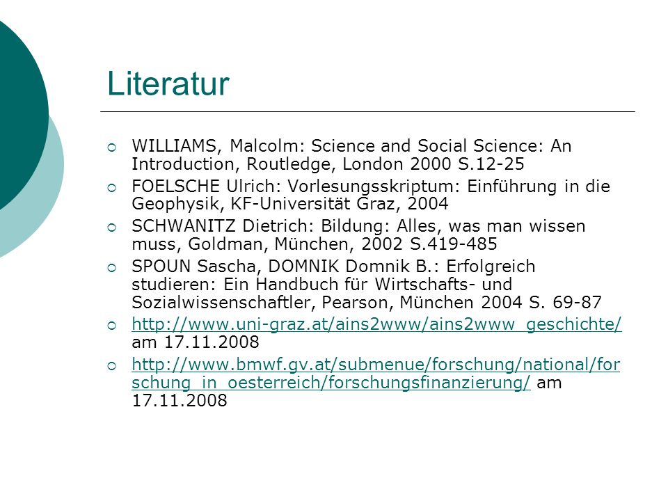 Literatur WILLIAMS, Malcolm: Science and Social Science: An Introduction, Routledge, London 2000 S.12-25 FOELSCHE Ulrich: Vorlesungsskriptum: Einführu