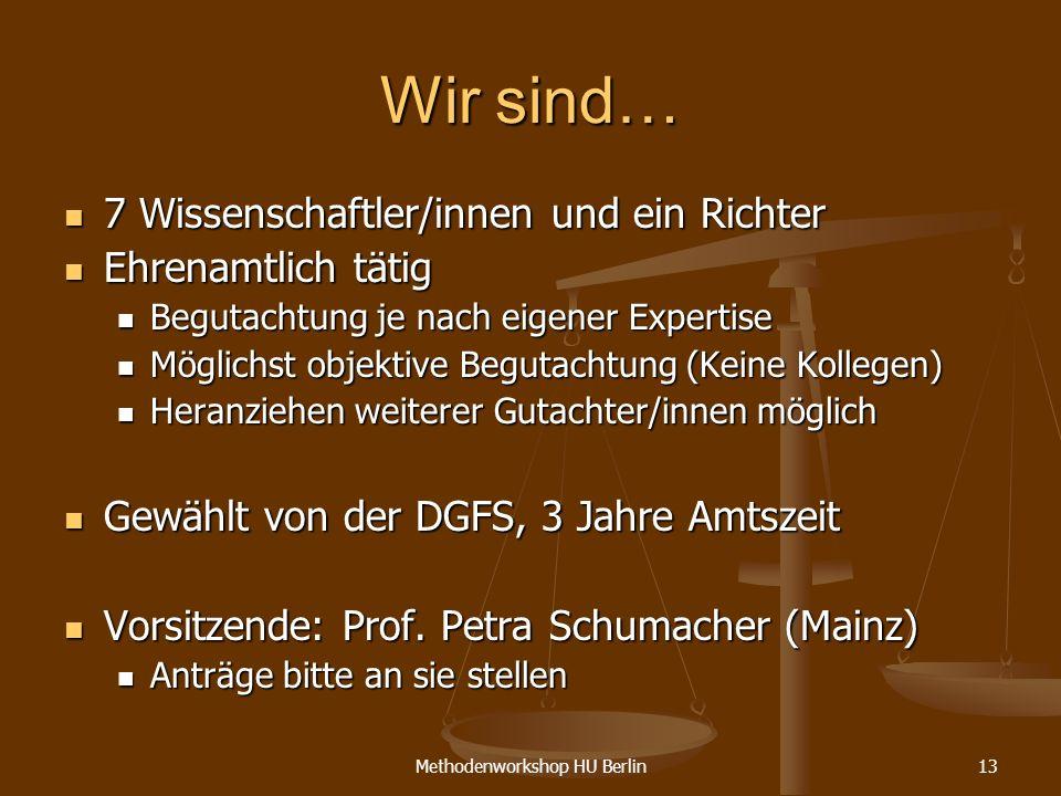 Methodenworkshop HU Berlin13 Wir sind… 7 Wissenschaftler/innen und ein Richter 7 Wissenschaftler/innen und ein Richter Ehrenamtlich tätig Ehrenamtlich