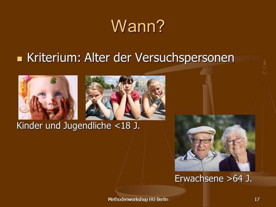 Methodenworkshop HU Berlin17 Wann? Kriterium: Alter der Versuchspersonen Kriterium: Alter der Versuchspersonen Kinder und Jugendliche <18 J. Erwachsen