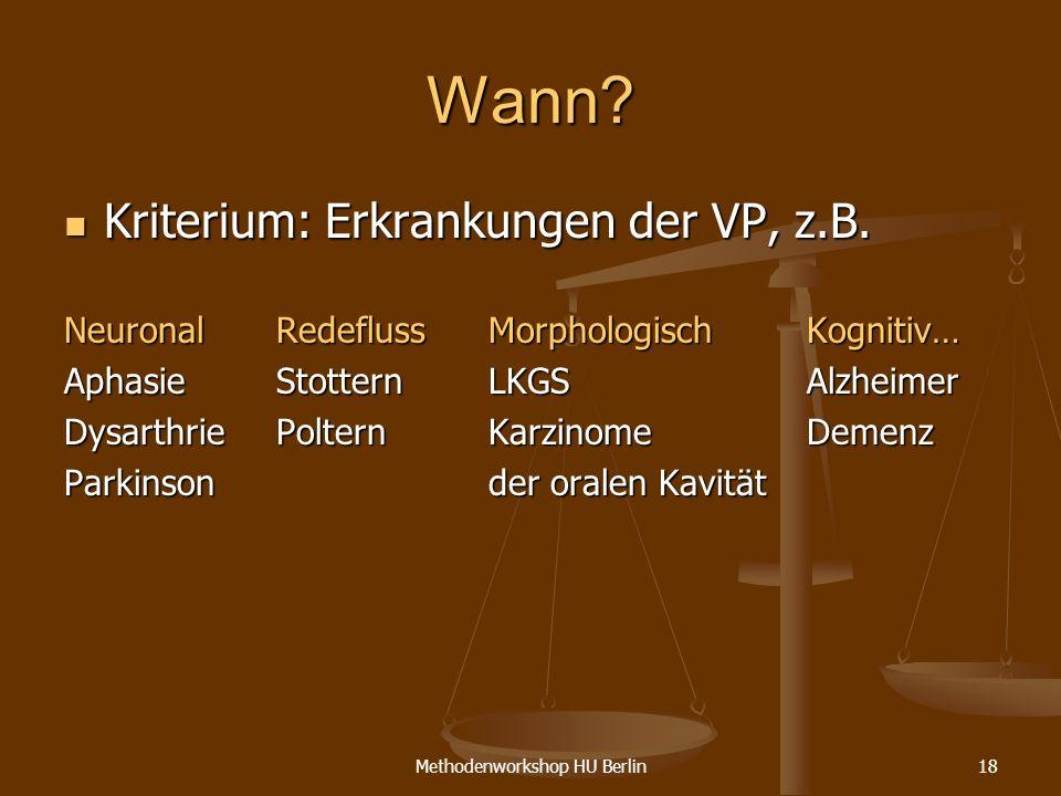 Methodenworkshop HU Berlin18 Wann? Kriterium: Erkrankungen der VP, z.B. Kriterium: Erkrankungen der VP, z.B. NeuronalRedeflussMorphologischKognitiv… A