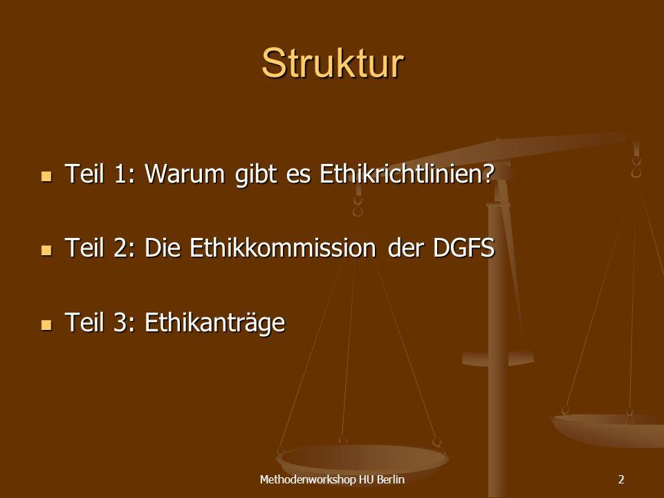 Methodenworkshop HU Berlin2 Struktur Teil 1: Warum gibt es Ethikrichtlinien? Teil 1: Warum gibt es Ethikrichtlinien? Teil 2: Die Ethikkommission der D
