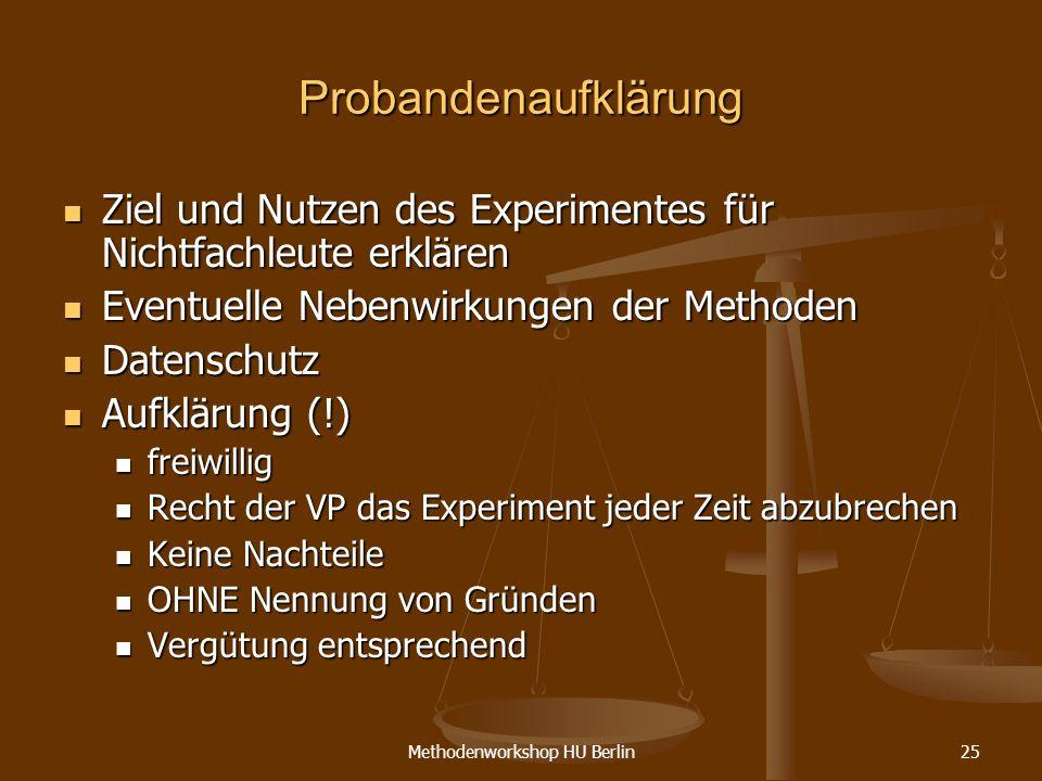 Methodenworkshop HU Berlin25 Probandenaufklärung Ziel und Nutzen des Experimentes für Nichtfachleute erklären Ziel und Nutzen des Experimentes für Nic