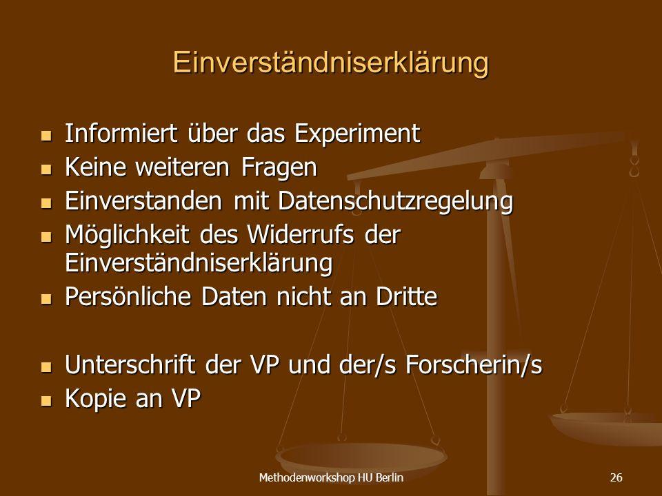 Methodenworkshop HU Berlin26 Einverständniserklärung Informiert über das Experiment Informiert über das Experiment Keine weiteren Fragen Keine weitere