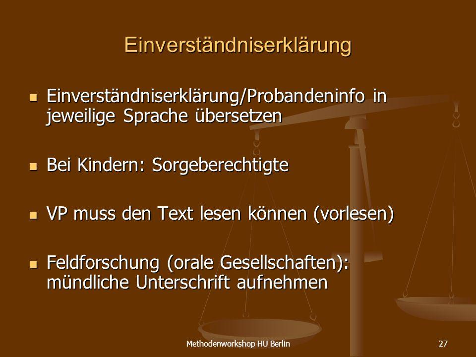 Methodenworkshop HU Berlin27 Einverständniserklärung Einverständniserklärung/Probandeninfo in jeweilige Sprache übersetzen Einverständniserklärung/Pro