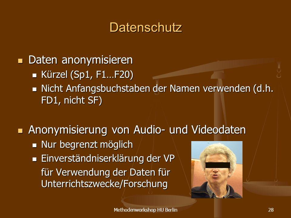 Methodenworkshop HU Berlin28 Datenschutz Daten anonymisieren Daten anonymisieren Kürzel (Sp1, F1…F20) Kürzel (Sp1, F1…F20) Nicht Anfangsbuchstaben der