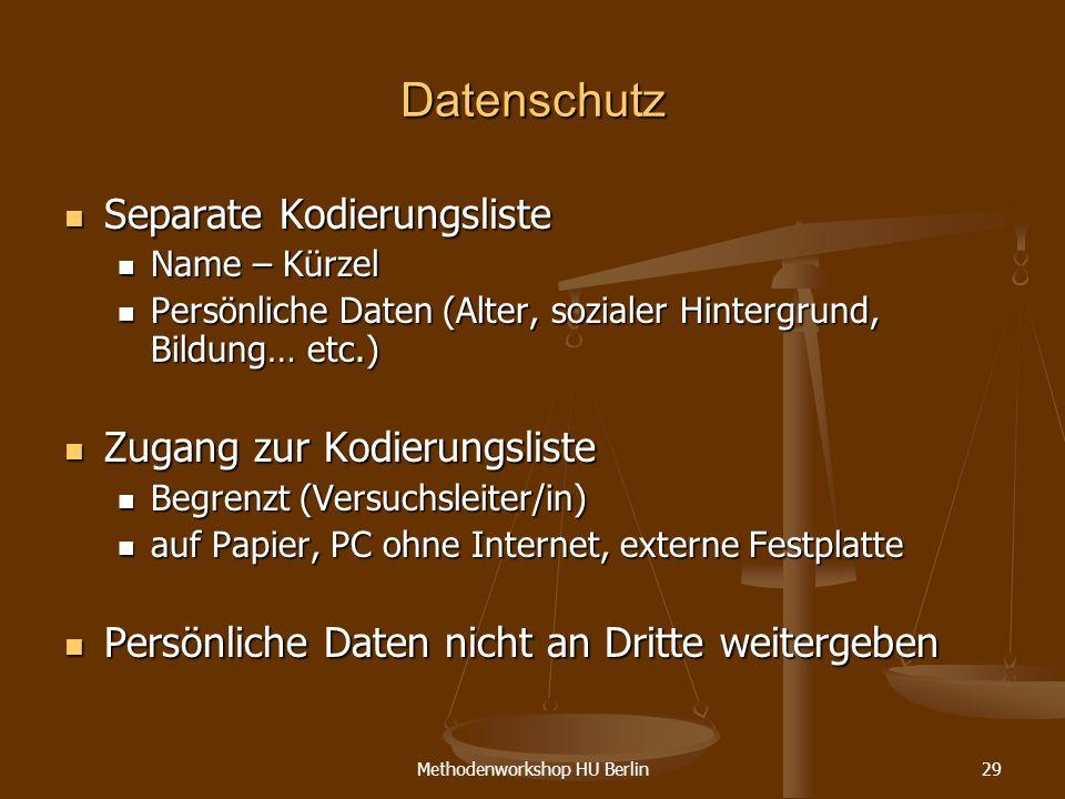 Methodenworkshop HU Berlin29 Datenschutz Separate Kodierungsliste Separate Kodierungsliste Name – Kürzel Name – Kürzel Persönliche Daten (Alter, sozia
